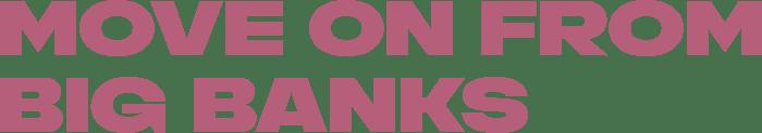 move-on-from-big-banks-headline